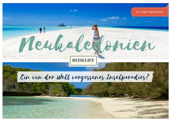 Weltreise Neukaledonien. Ein unberührtes Inselparadies.