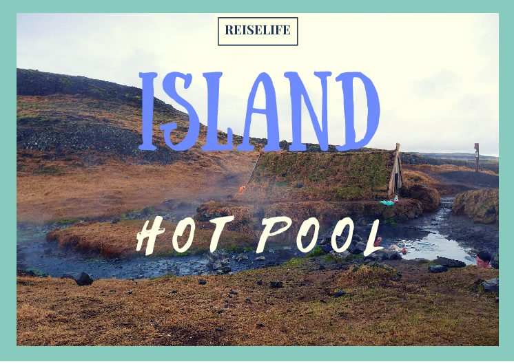 Island Hot Pools – Geheimtipp Hrunalaug! Reiselife